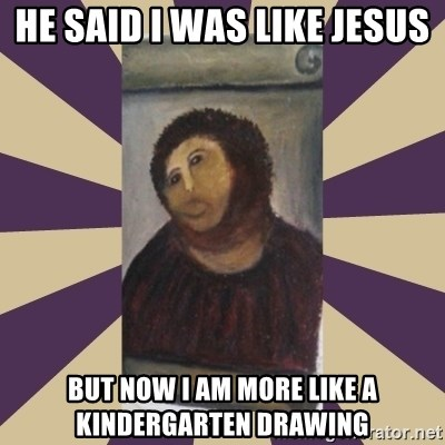Retouched Ecce Homo - HE SAID I WAS LIKE JESUS  BUT NOW I AM MORE LIKE A KINDERGARTEN DRAWING