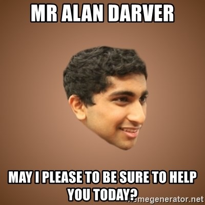 Handsome Indian Man - MR ALAN DARVER MAY I PLEASE TO BE SURE TO HELP YOU TODAY?