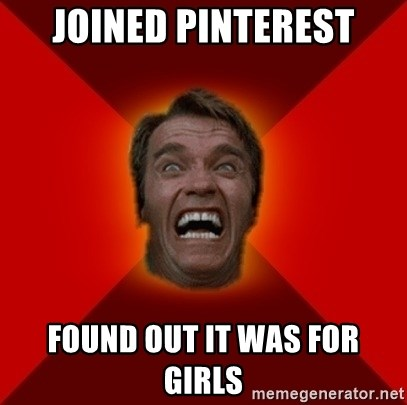 Angry Arnold - joined pinterest found out it was for girls