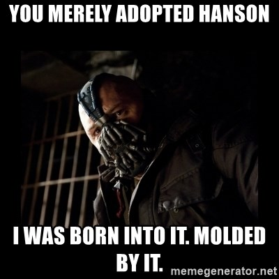 Bane Meme - You mErely adopted Hanson I was born into it. MoLded by it.
