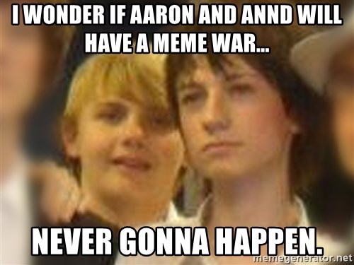 Thoughtful Child - I wonder if Aaron and annd will have a meme war... Never gonna happen.