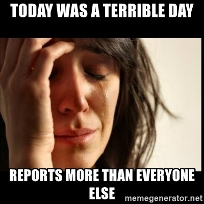 First World Problems - today was a terrible day reports more than everyone else