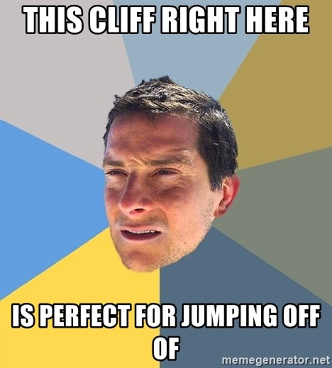 Bear Grylls - This cliff right here is perfect for jumping off of
