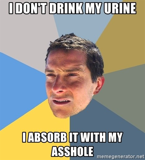 Bear Grylls - I don't drink my urine I absorb it with my asshole