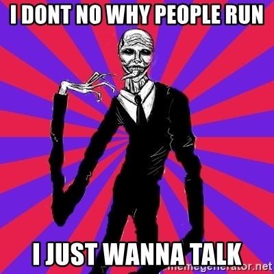 slender man - I DONT NO WHY PEOPLE RUN I JUST WANNA TALK