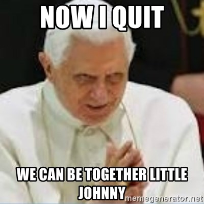 Pedo Pope - NOW I QUIT WE CAN BE TOGETHER LITTLE JOHNNY