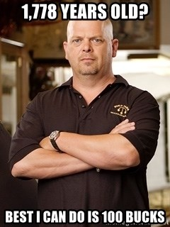 Rick Harrison - 1,778 years old? BEst I can do is 100 bucks