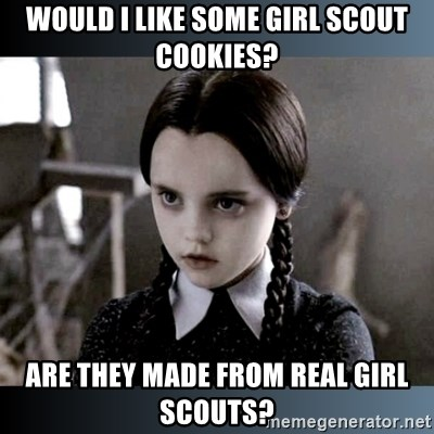 Vandinha Depressao - would i like some Girl scout cookies? are they made from real girl scouts?