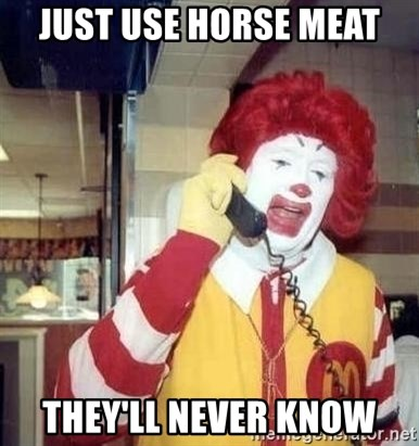 Ronald Mcdonald Call - just use horse meat they'll never know