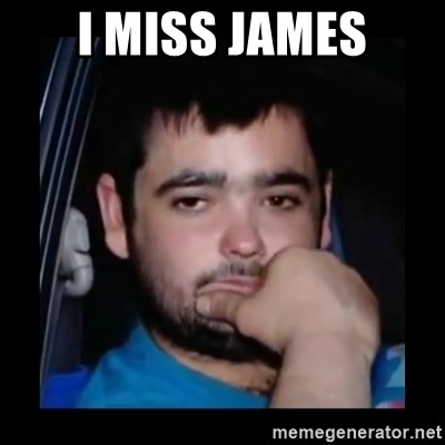 just waiting for a mate - I miss james