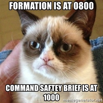 Grumpy Cat  - Formation is at 0800 Command saftey brief is at 1000