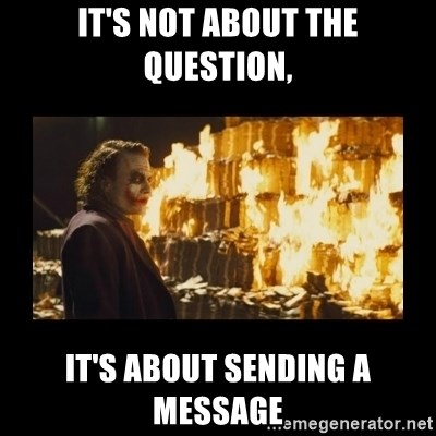 Joker's Message - It's not about the question, it's about sending a message
