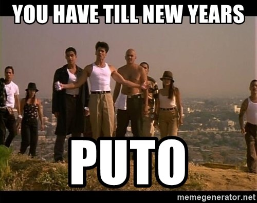 Blood in blood out - You have Till New years PUTO