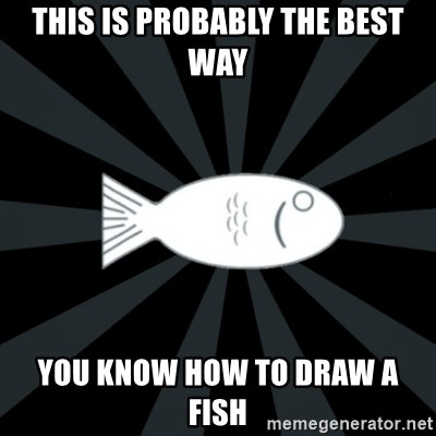 rNd fish - THIS IS PROBABLY THE BEST WAY YOU KNOW HOW TO DRAW A FISH