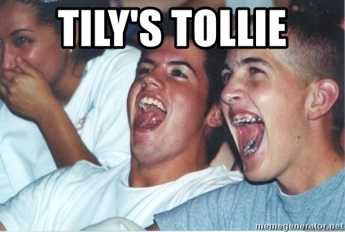 Immature high school kids - TILY'S TOLLIE