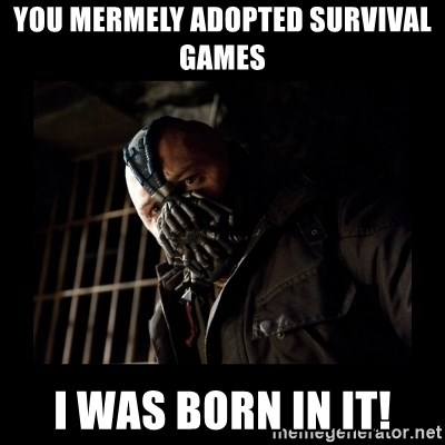 Bane Meme - You mermely adopted survival games i was born in it!