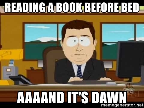 Aand Its Gone - reading a book before bed aaaand it's dawn