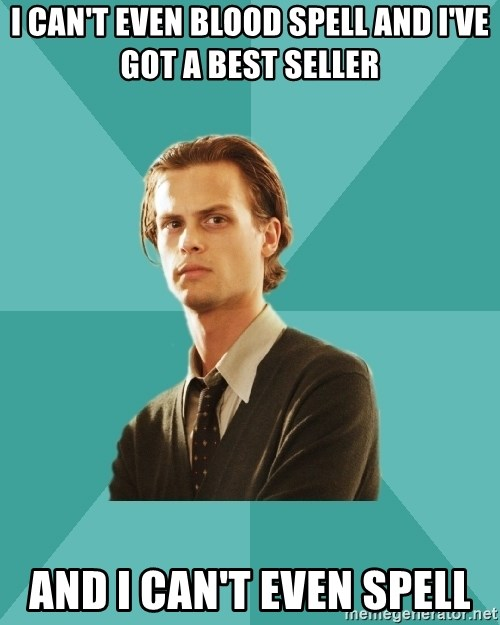 spencer reid - I CAN'T EVEN BLOOD SPELL AND I'VE GOT A BEST SELLER AND I CAN'T EVEN SPELL