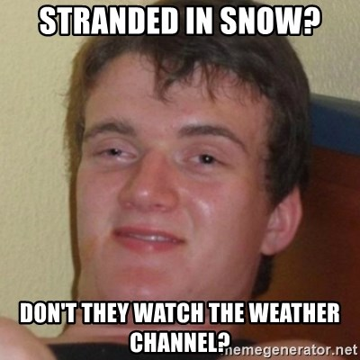 Stoner Guy - stranded in snow? don't they watch the weather channel?