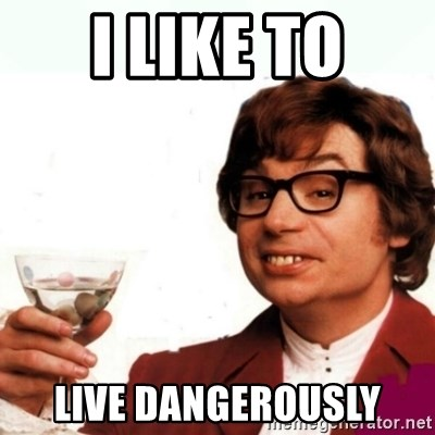Austin Powers Drink - I like to live dangerously