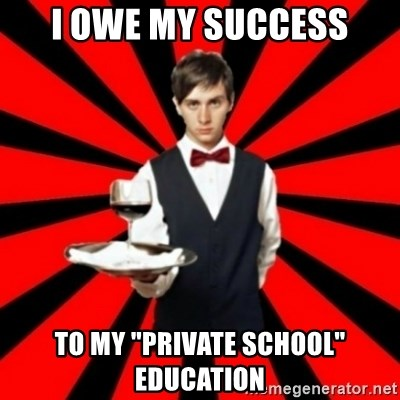 "typical_off - I OWE MY SUCCESS TO MY ""PRIVATE SCHOOL"" EDUCATION"