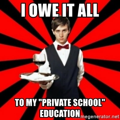 "typical_off - i owe it all to my ""private school"" education"