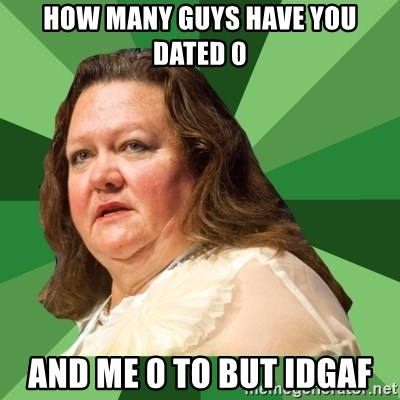 Dumb Whore Gina Rinehart - HOW MANY GUYS HAVE YOU DATED 0 AND ME 0 TO BUT IDGAF