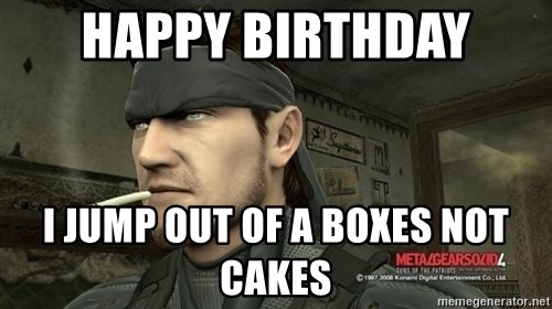 Solid Snake - Happy Birthday I jump out of a boxes not cakes