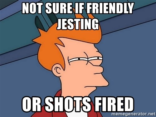 Futurama Fry - Not sure if friendly jesting or shots fired