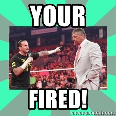 CM Punk Apologize! - YOUR  FIRED!