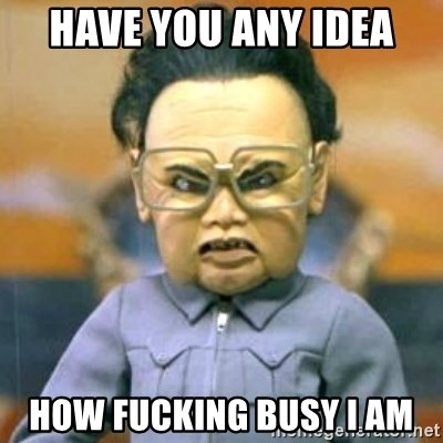 Kim Jong Il Team America - Have you any idea How fucking busy I am