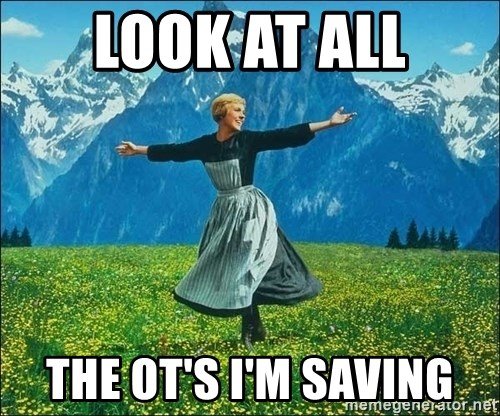 Look at all the things - LOOK AT ALL THE OT's i'm saving