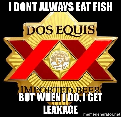 Dos Equis - I dont Always eat fish BUt when I do, I get LEakage