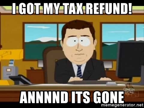 south park aand it's gone - I got my tax refund! annnnd its gone