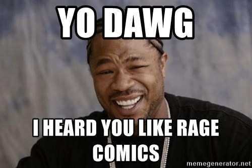 xzibit-yo-dawg - Yo dawg i heard you like rage comics