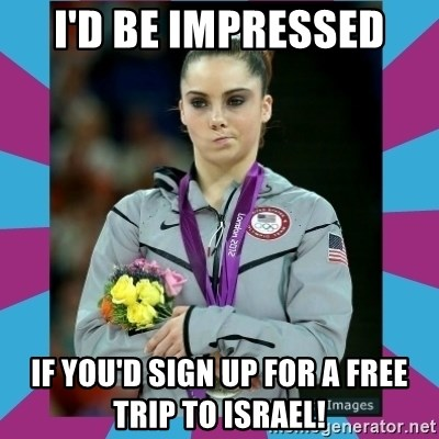 Makayla Maroney  - i'd be impressed if you'd sign up for a free trip to israel!