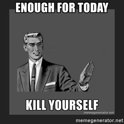 kill yourself guy - ENOUGH FOR TODAY