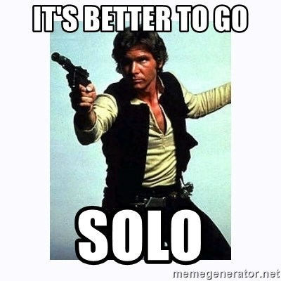 Han Solo - it's better to go solo
