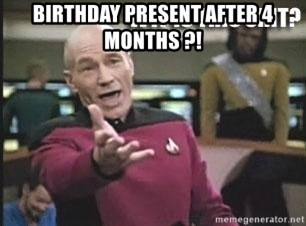 Patrick Stewart WTF - birthday present after 4 months ?!