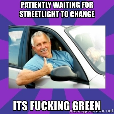 Perfect Driver - patiently waiting for streetlight to change its fucking green