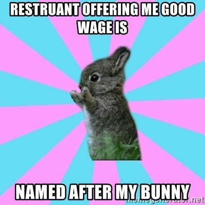 yAy FoR LifE BunNy - restruant offering me good wage is  named after my bunny