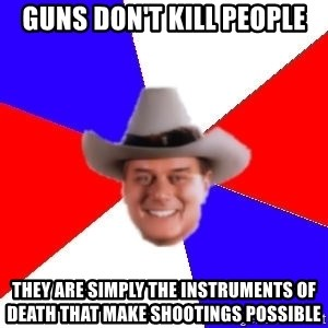 decadent american - Guns don't kill people they are simply the instruments of death that make shootings possible