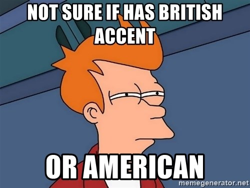 Futurama Fry - not sure if has british accent or american