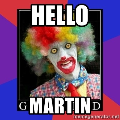 go to bed clown  - HELLO MARTIN