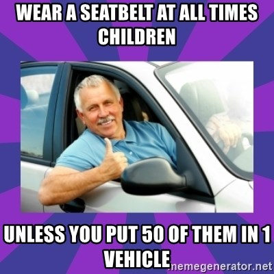 Perfect Driver - WEAR A SEATBELT AT ALL TIMES CHILDREN UNLESS YOU PUT 50 OF THEM IN 1 VEHICLE