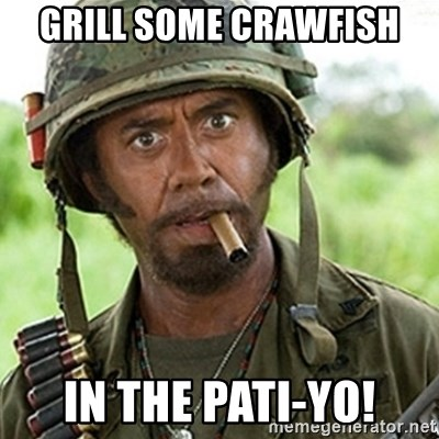 Tropic Thunder Downey - grill some crawfish in the pati-yo!