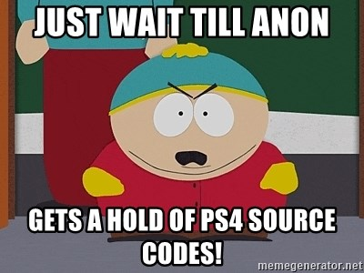 Eric Cartman - just wait till anon gets a hold of ps4 source codes!