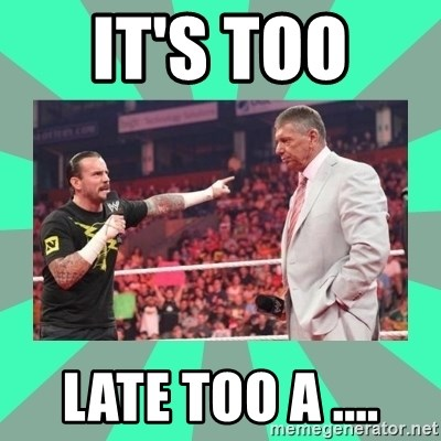 CM Punk Apologize! - IT'S TOO  LATE TOO A ....
