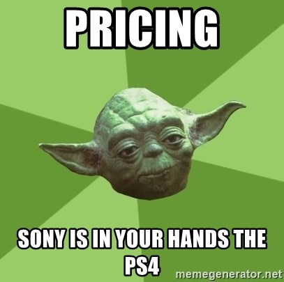 Advice Yoda Gives - pricing sony is in your hands the ps4