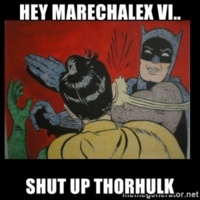Batman Slappp - hey marechalex vi.. shut up thorhulk